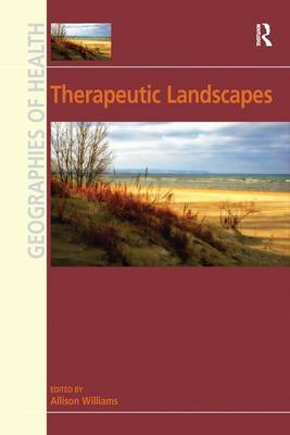 Therapeutic Landscapes - Geographies of Health Series (Hardback)
