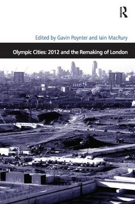 Olympic Cities: 2012 and the Remaking of London - Design and the Built Environment (Hardback)