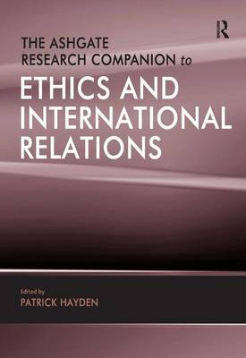 The Ashgate Research Companion to Ethics and International Relations (Hardback)