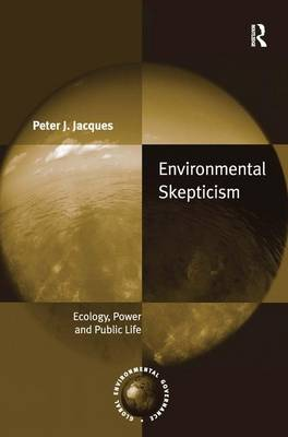 Environmental Skepticism: Ecology, Power and Public Life - Global Environmental Governance (Hardback)