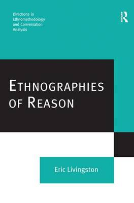 Ethnographies of Reason - Directions in Ethnomethodology and Conversation Analysis (Hardback)