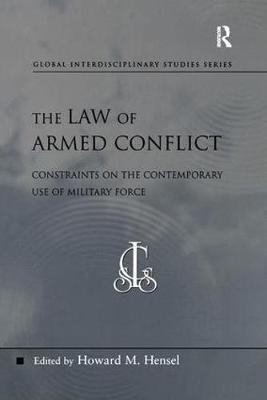 The Law of Armed Conflict: Constraints on the Contemporary Use of Military Force - Global Interdisciplinary Studies Series (Paperback)