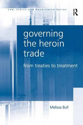 Governing the Heroin Trade: From Treaties to Treatment (Hardback)