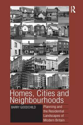 Homes, Cities and Neighbourhoods: Planning and the Residential Landscapes of Modern Britain (Hardback)