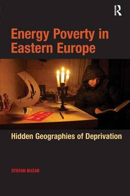 Energy Poverty in Eastern Europe: Hidden Geographies of Deprivation (Hardback)