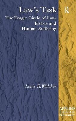 Law's Task: The Tragic Circle of Law, Justice and Human Suffering - Applied Legal Philosophy (Hardback)