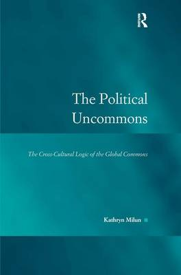 The Political Uncommons: The Cross-Cultural Logic of the Global Commons - Law, Justice and Power (Hardback)