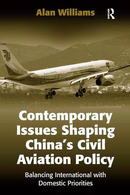Contemporary Issues Shaping China's Civil Aviation Policy: Balancing International with Domestic Priorities (Hardback)