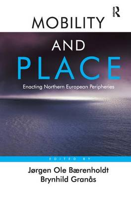 Mobility and Place: Enacting Northern European Peripheries (Hardback)