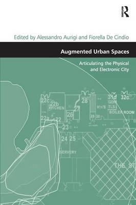 Augmented Urban Spaces: Articulating the Physical and Electronic City (Hardback)