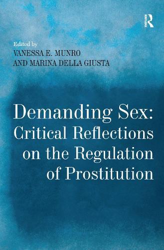 Demanding Sex: Critical Reflections on the Regulation of Prostitution (Hardback)