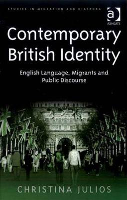 Contemporary British Identity: English Language, Migrants and Public Discourse - Studies in Migration and Diaspora (Hardback)