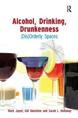 Alcohol, Drinking, Drunkenness: (Dis)Orderly Spaces (Hardback)
