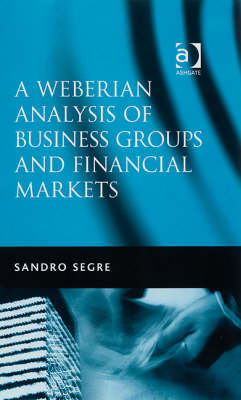 A Weberian Analysis of Business Groups and Financial Markets: Trade Relations in Taiwan and Korea and Some Major Stock Exchanges (Hardback)