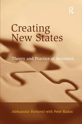 Creating New States: Theory and Practice of Secession (Hardback)