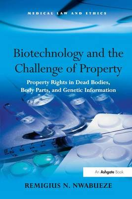 Biotechnology and the Challenge of Property: Property Rights in Dead Bodies, Body Parts, and Genetic Information (Hardback)
