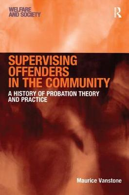 Supervising Offenders in the Community: A History of Probation Theory and Practice - Welfare and Society (Paperback)