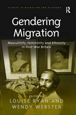 Gendering Migration: Masculinity, Femininity and Ethnicity in Post-War Britain - Studies in Migration and Diaspora (Hardback)