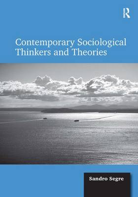 Contemporary Sociological Thinkers and Theories (Hardback)