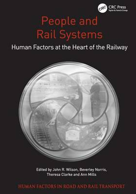 People and Rail Systems: Human Factors at the Heart of the Railway - Human Factors in Road and Rail Transport (Hardback)