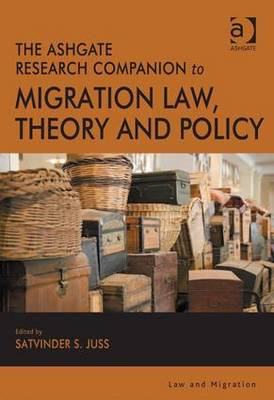 The Ashgate Research Companion to Migration Law, Theory and Policy - Law and Migration (Hardback)