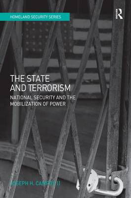 The State and Terrorism: National Security and the Mobilization of Power - Homeland Security (Hardback)