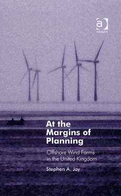 At the Margins of Planning: Offshore Windfarms in the United Kingdom - Ashgate Studies in Environmental Policy and Practice (Hardback)