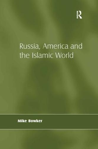 Russia, America and the Islamic World (Hardback)
