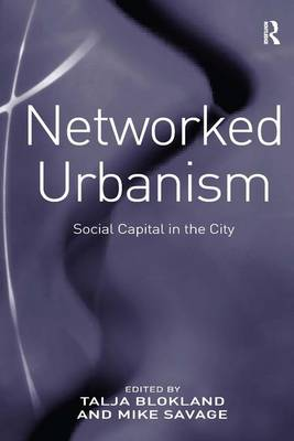 Networked Urbanism: Social Capital in the City (Hardback)