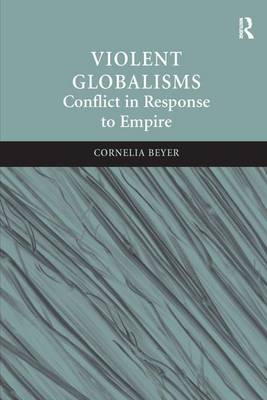 Violent Globalisms: Conflict in Response to Empire (Hardback)
