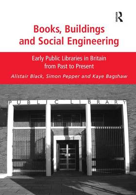 Books, Buildings and Social Engineering: Early Public Libraries in Britain from Past to Present (Hardback)