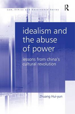 Idealism and the Abuse of Power: Lessons from China's Cultural Revolution - Law, Ethics and Governance (Hardback)