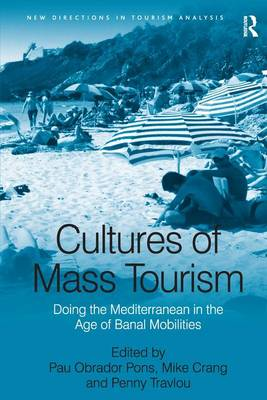 Cultures of Mass Tourism: Doing the Mediterranean in the Age of Banal Mobilities - New Directions in Tourism Analysis (Hardback)