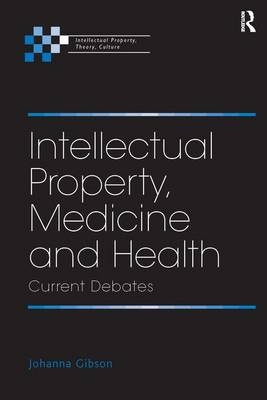 Intellectual Property, Medicine and Health: Current Debates - Intellectual Property, Theory, Culture (Hardback)