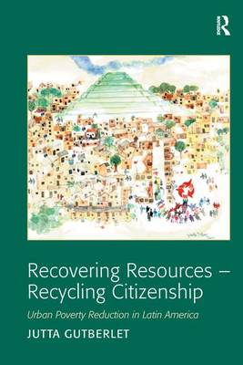 Recovering Resources - Recycling Citizenship: Urban Poverty Reduction in Latin America (Hardback)