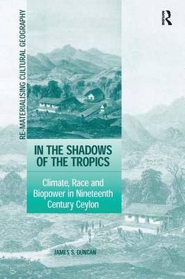 In the Shadows of the Tropics: Climate, Race and Biopower in Nineteenth Century Ceylon (Hardback)