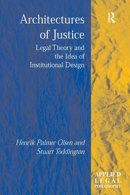 Architectures of Justice: Legal Theory and the Idea of Institutional Design - Applied Legal Philosophy (Hardback)