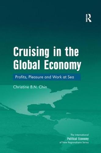 Cruising in the Global Economy: Profits, Pleasure and Work at Sea - The International Political Economy of New Regionalisms Series (Hardback)