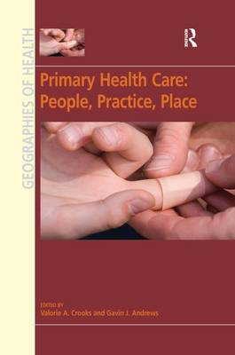 Primary Health Care: People, Practice, Place - Geographies of Health Series (Hardback)