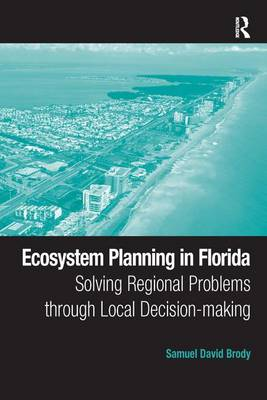 Ecosystem Planning in Florida: Solving Regional Problems through Local Decision-making (Hardback)