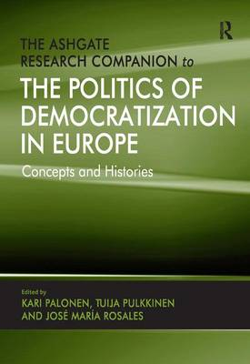 The Ashgate Research Companion to the Politics of Democratization in Europe: Concepts and Histories (Hardback)