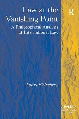 Law at the Vanishing Point: A Philosophical Analysis of International Law - Applied Legal Philosophy (Hardback)