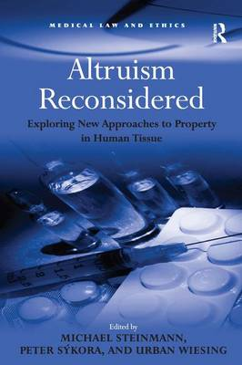 Altruism Reconsidered: Exploring New Approaches to Property in Human Tissue - Medical Law and Ethics (Hardback)