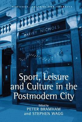 Sport, Leisure and Culture in the Postmodern City - Heritage, Culture and Identity (Hardback)