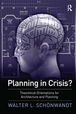 Planning in Crisis?: Theoretical Orientations for Architecture and Planning (Hardback)