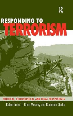 Responding to Terrorism: Political, Philosophical and Legal Perspectives (Hardback)