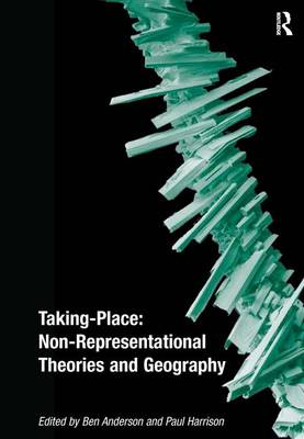 Taking-Place: Non-Representational Theories and Geography (Hardback)