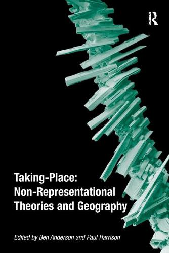 Taking-Place: Non-Representational Theories and Geography (Paperback)