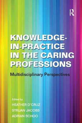 Knowledge-in-Practice in the Caring Professions: Multi-Disciplinary Perspectives (Hardback)