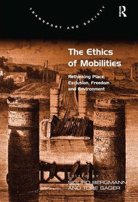 The Ethics of Mobilities: Rethinking Place, Exclusion, Freedom and Environment - Transport and Society (Hardback)